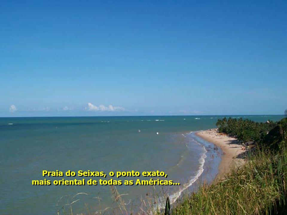 Praia do Seixas, o ponto exato, mais oriental de todas as Américas… Praia do Seixas, o ponto exato, mais oriental de todas as Américas…