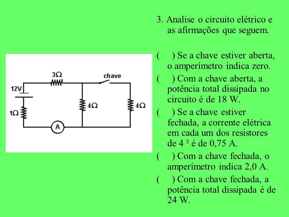 3. Analise o circuito elétrico e as afirmações que seguem. ( ) Se a chave estiver aberta, o amperímetro indica zero. ( ) Com a chave aberta, a potênci