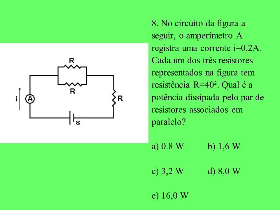 8. No circuito da figura a seguir, o amperímetro A registra uma corrente i=0,2A. Cada um dos três resistores representados na figura tem resistência R