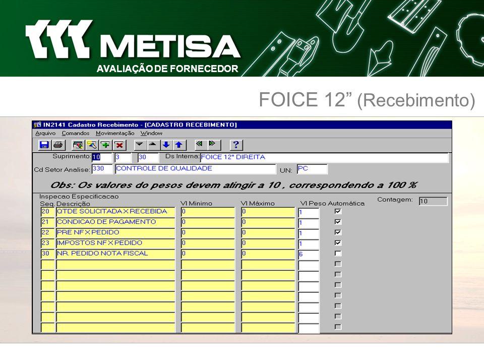 SISTEMA DE AVALIAÇÃO AVALIAÇÃO DE FORNECEDOR FOICE 12 ( Especificação) ESPECIFICAÇÃO Desenho METISA