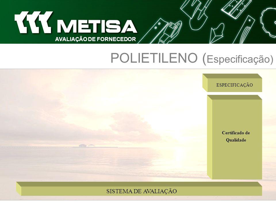 SISTEMA DE AVALIAÇÃO AVALIAÇÃO DE FORNECEDOR POLIETILENO ( Especificação) Certificado de Qualidade ESPECIFICAÇÃO