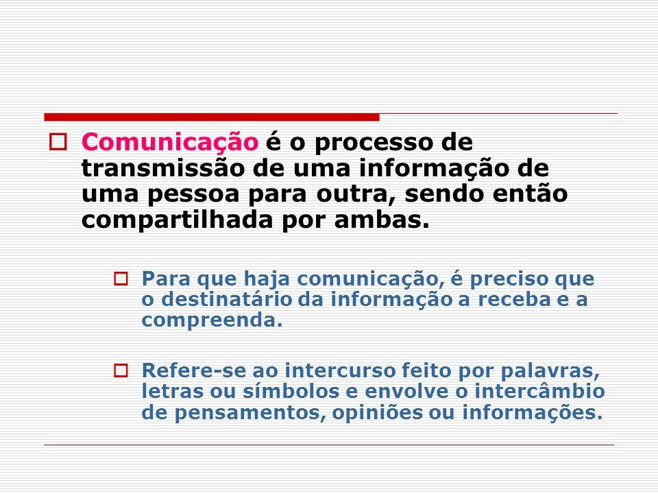 Comunicação é o processo de transmissão de uma informação de uma pessoa para outra, sendo então compartilhada por ambas.