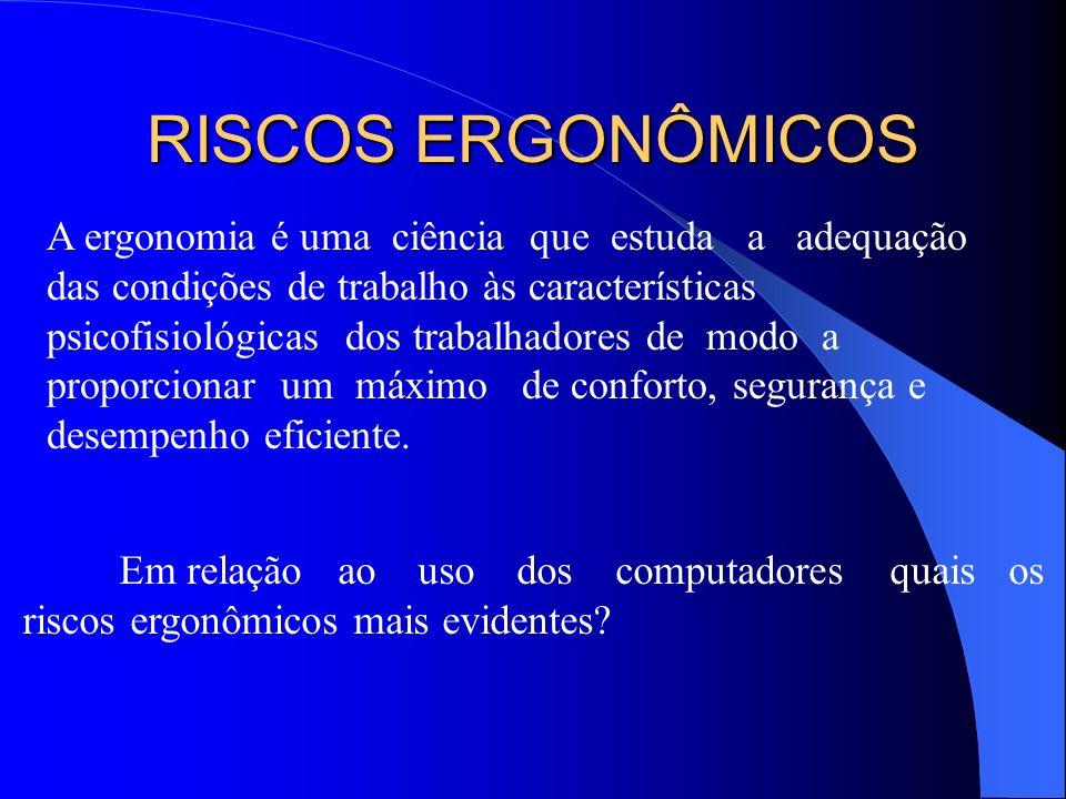 RISCOS ERGONÔMICOS A ergonomia é uma ciência que estuda a adequação das condições de trabalho às características psicofisiológicas dos trabalhadores de modo a proporcionar um máximo de conforto, segurança e desempenho eficiente.