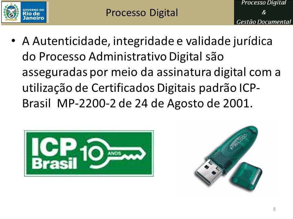 Processo Digital & Gestão Documental Processo Digital A Autenticidade, integridade e validade jurídica do Processo Administrativo Digital são assegura