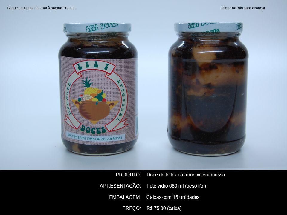 PRODUTO:Doce de leite com ameixa em massa APRESENTAÇÃO:Pote vidro 680 ml (peso líq.) EMBALAGEM:Caixas com 15 unidades PREÇO:R$ 75,00 (caixa) Clique na