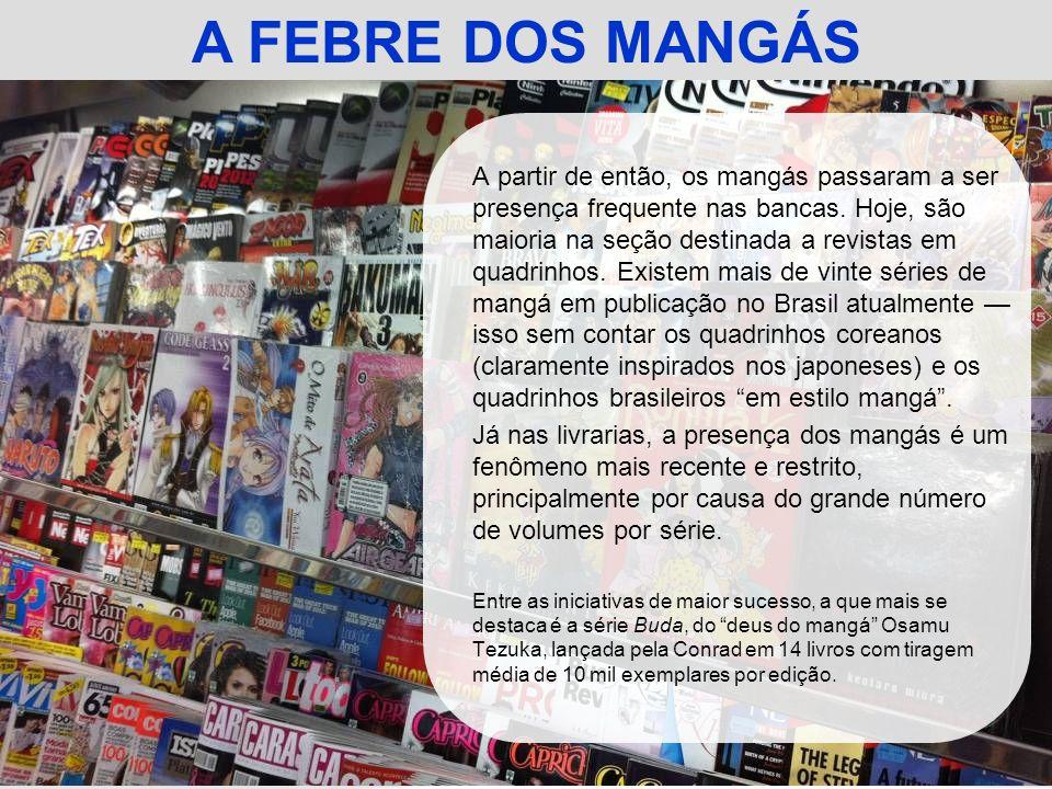 A partir de então, os mangás passaram a ser presença frequente nas bancas. Hoje, são maioria na seção destinada a revistas em quadrinhos. Existem mais