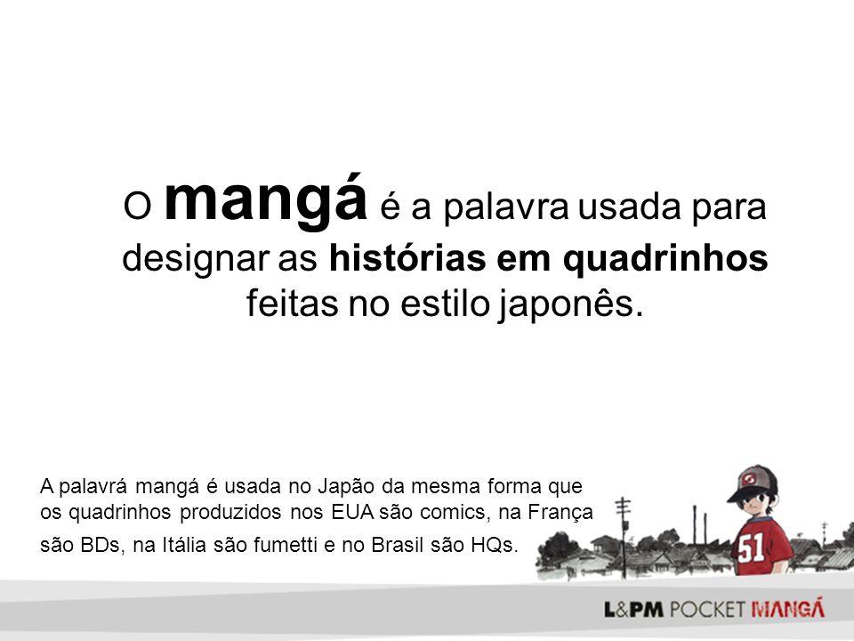 O mangá é a palavra usada para designar as histórias em quadrinhos feitas no estilo japonês. A palavrá mangá é usada no Japão da mesma forma que os qu
