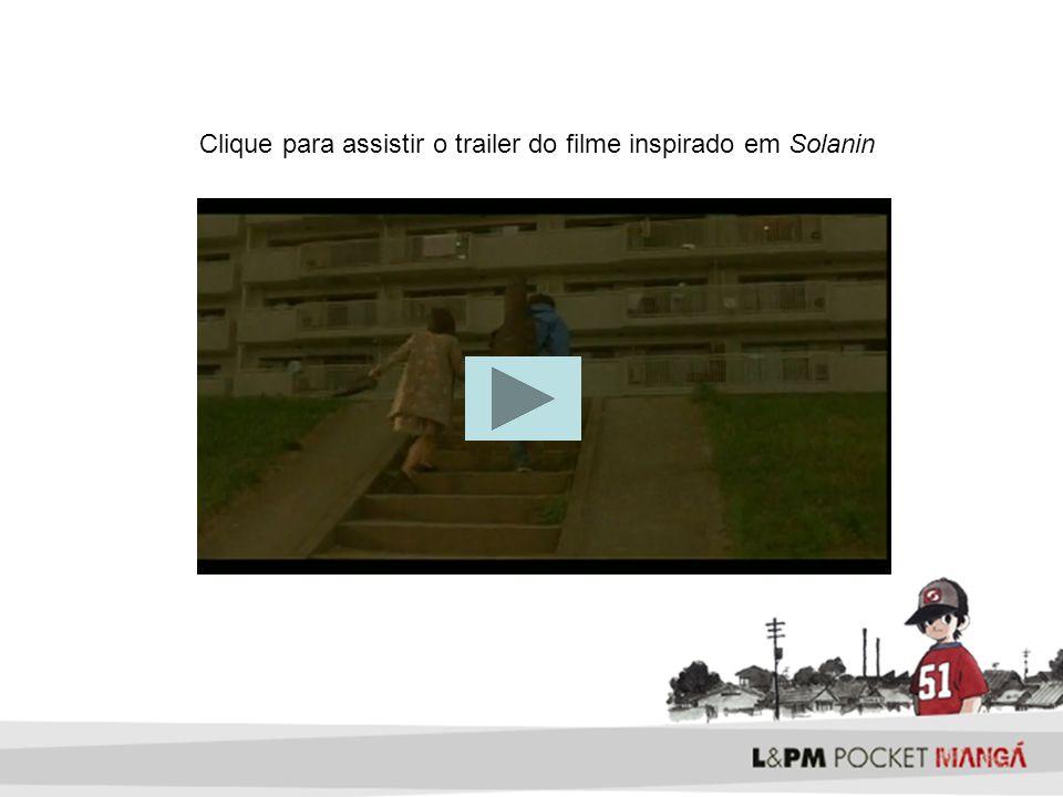 Clique para assistir o trailer do filme inspirado em Solanin