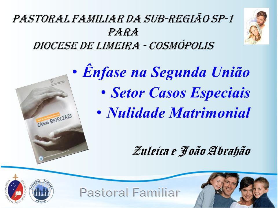 Ênfase na Segunda União Setor Casos Especiais Nulidade Matrimonial Zuleica e João Abrahão pastoral familiar da Sub-Região SP-1 para diocese de lIMEIRA