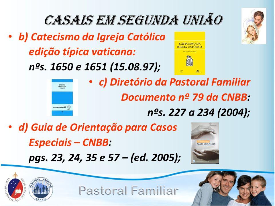 Casais em Segunda União b) Catecismo da Igreja Católica edição típica vaticana: nºs. 1650 e 1651 (15.08.97); c) Diretório da Pastoral Familiar Documen