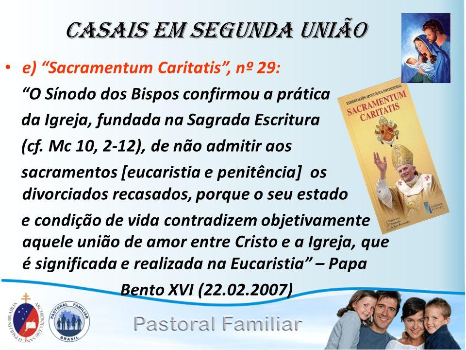 e) Sacramentum Caritatis, nº 29: O Sínodo dos Bispos confirmou a prática da Igreja, fundada na Sagrada Escritura (cf. Mc 10, 2-12), de não admitir aos