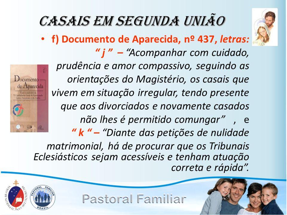 f) Documento de Aparecida, nº 437, letras: j – Acompanhar com cuidado, prudência e amor compassivo, seguindo as orientações do Magistério, os casais q
