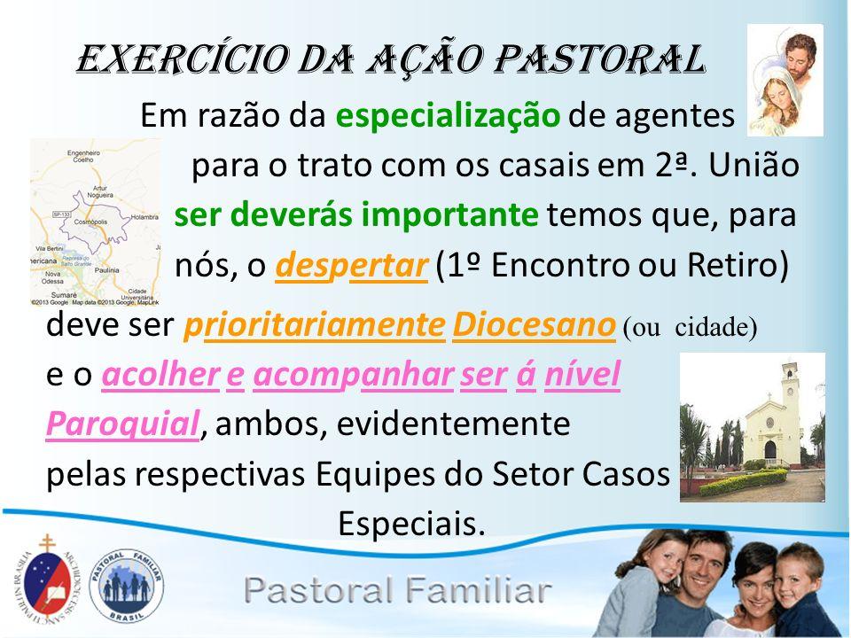 Exercício da Ação Pastoral Em razão da especialização de agentes para o trato com os casais em 2ª. União ser deverás importante temos que, para nós, o
