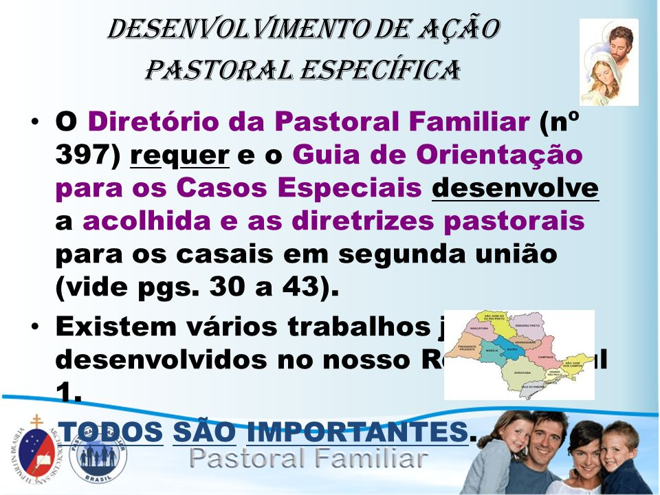 Desenvolvimento de ação Pastoral Específica O Diretório da Pastoral Familiar (nº 397) requer e o Guia de Orientação para os Casos Especiais desenvolve