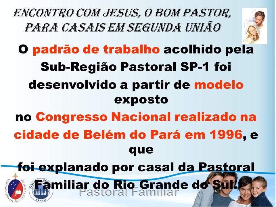 Encontro com Jesus, o Bom Pastor, para casais em segunda união O padrão de trabalho acolhido pela Sub-Região Pastoral SP-1 foi desenvolvido a partir d