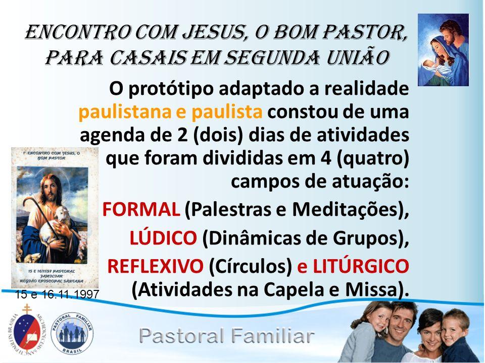 Encontro com Jesus, o Bom Pastor, para casais em segunda união O protótipo adaptado a realidade paulistana e paulista constou de uma agenda de 2 (dois