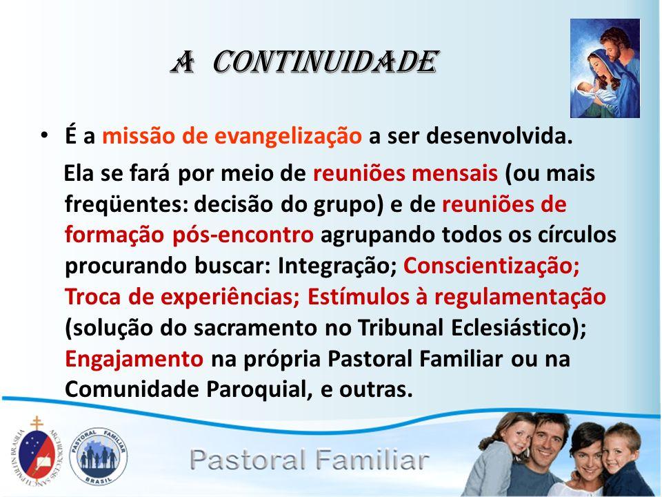 A Continuidade É a missão de evangelização a ser desenvolvida. Ela se fará por meio de reuniões mensais (ou mais freqüentes: decisão do grupo) e de re