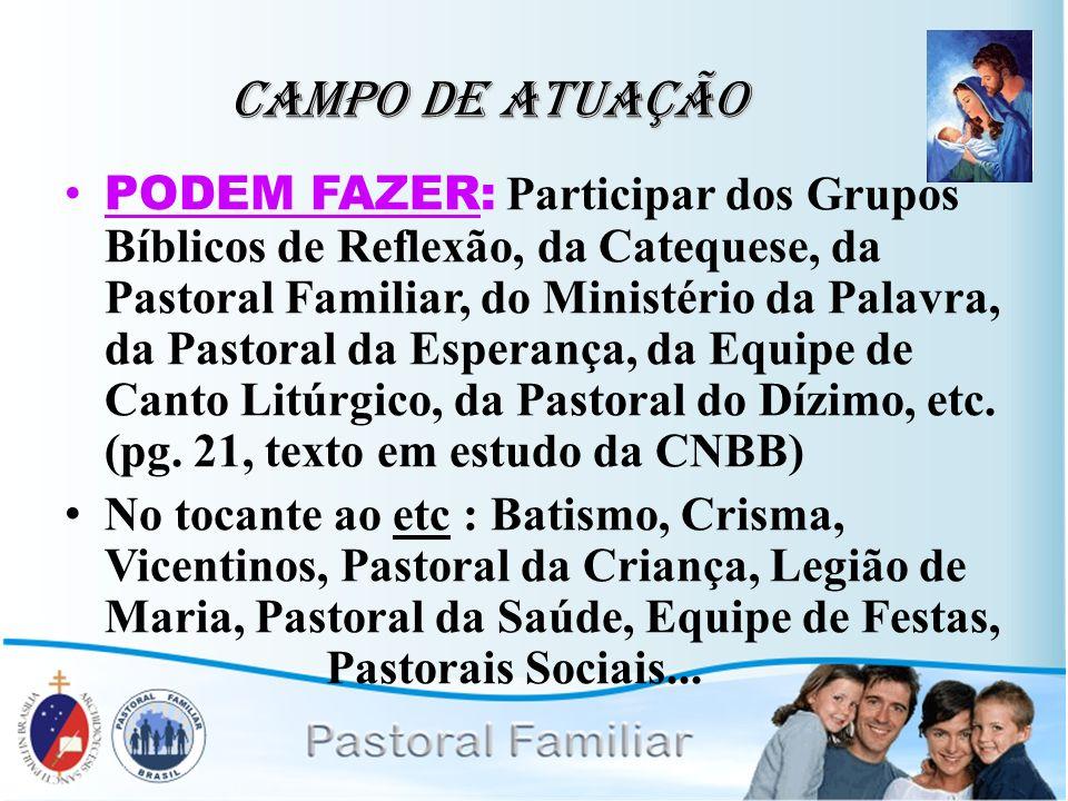 Campo de Atuação PODEM FAZER: Participar dos Grupos Bíblicos de Reflexão, da Catequese, da Pastoral Familiar, do Ministério da Palavra, da Pastoral da