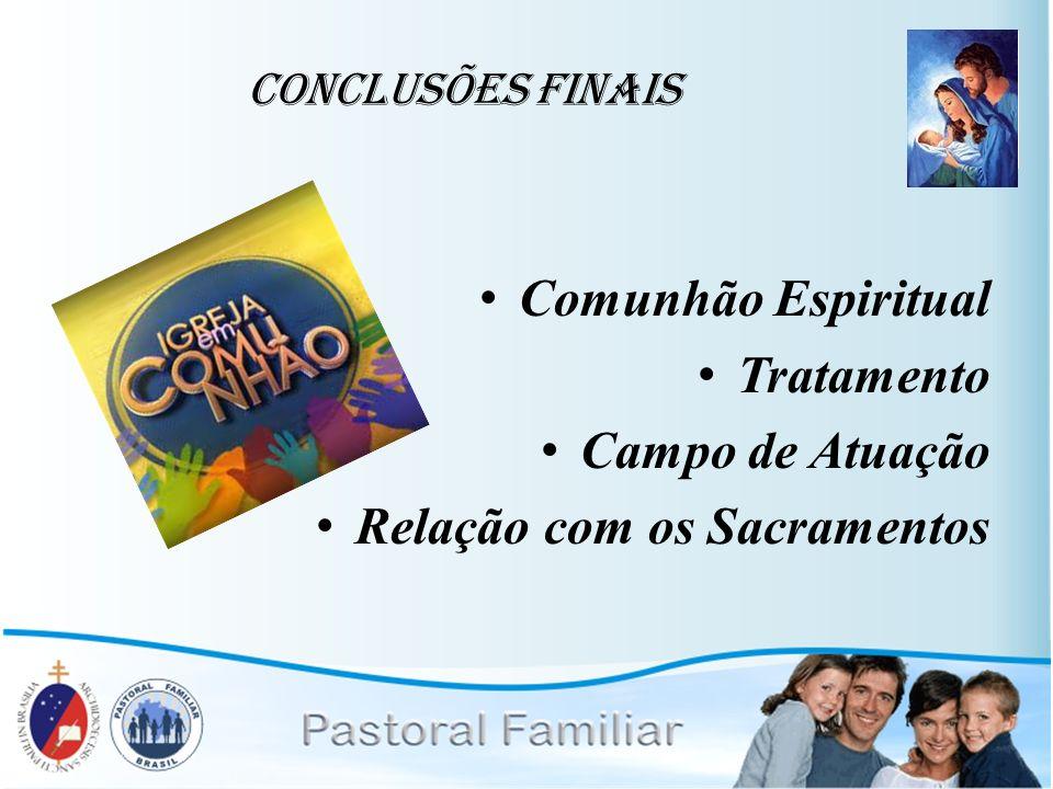 Conclusões Finais Comunhão Espiritual Tratamento Campo de Atuação Relação com os Sacramentos