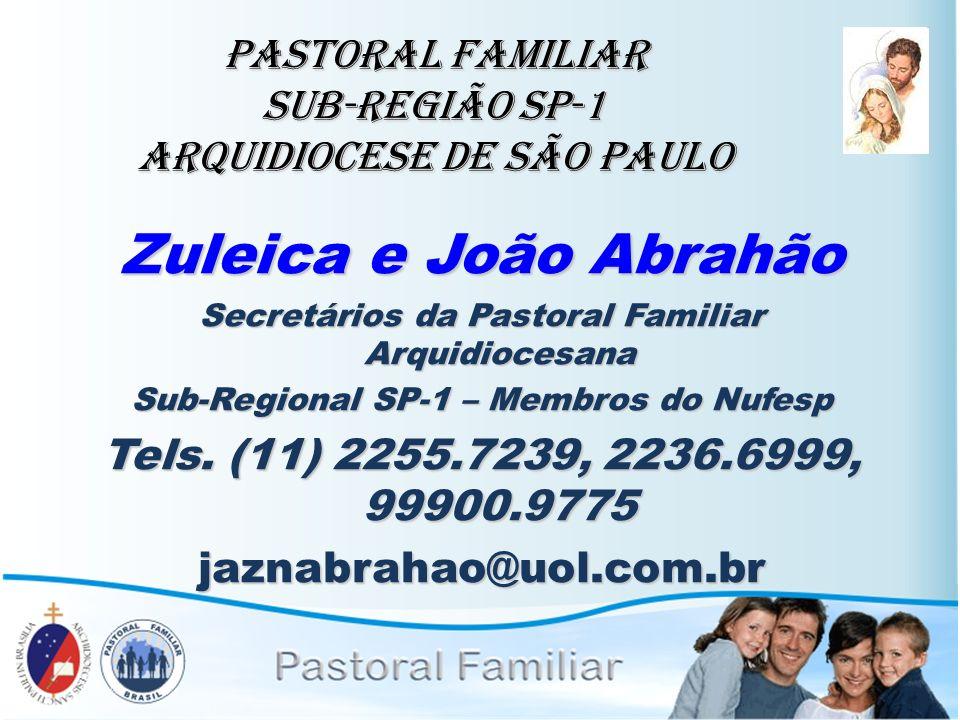PASTORAL FAMILIAR Sub-Região SP-1 Arquidiocese de São Paulo Zuleica e João Abrahão Secretários da Pastoral Familiar Arquidiocesana Sub-Regional SP-1 –