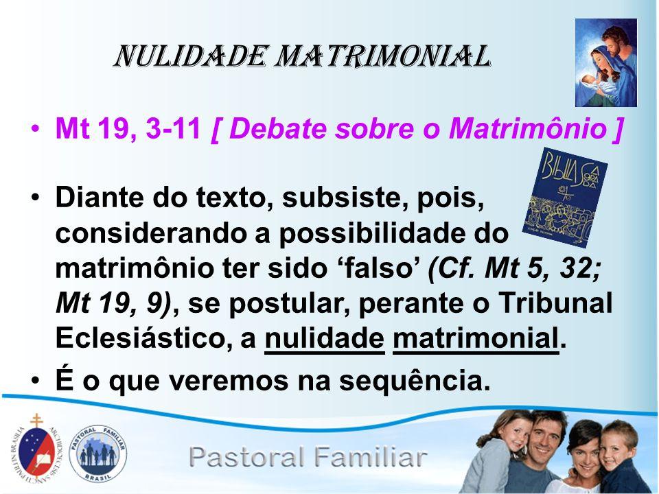 Nulidade Matrimonial Mt 19, 3-11 [ Debate sobre o Matrimônio ] Diante do texto, subsiste, pois, considerando a possibilidade do matrimônio ter sido fa