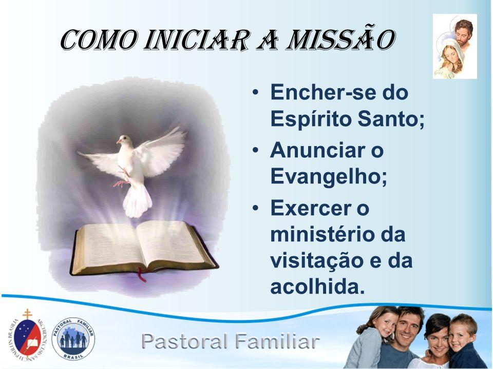 Como Iniciar a Missão Encher-se do Espírito Santo; Anunciar o Evangelho; Exercer o ministério da visitação e da acolhida.