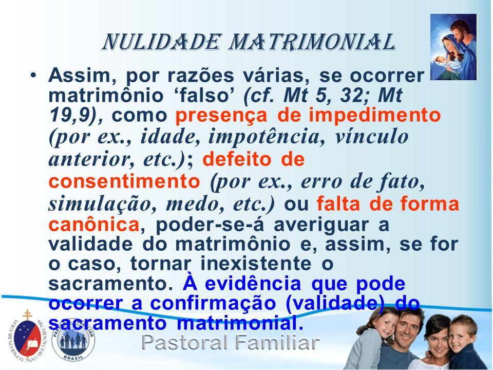 Nulidade Matrimonial Assim, por razões várias, se ocorrer matrimônio falso (cf. Mt 5, 32; Mt 19,9), como presença de impedimento (por ex., idade, impo