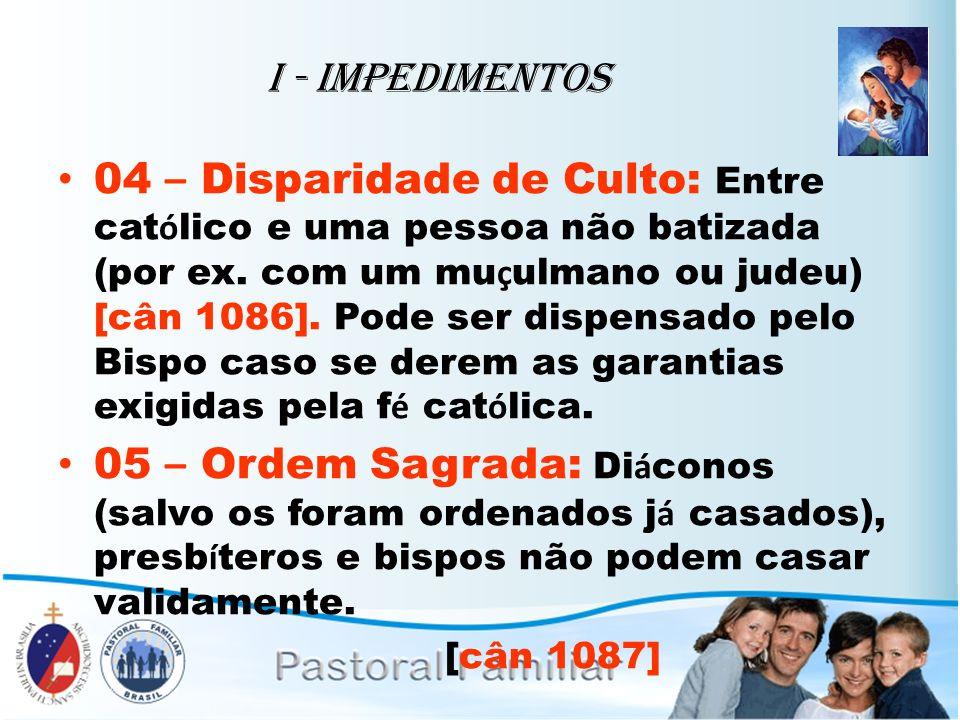 I - Impedimentos 04 – Disparidade de Culto: Entre cat ó lico e uma pessoa não batizada (por ex. com um mu ç ulmano ou judeu) [cân 1086]. Pode ser disp