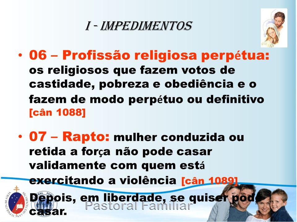 I - Impedimentos 06 – Profissão religiosa perp é tua: os religiosos que fazem votos de castidade, pobreza e obediência e o fazem de modo perp é tuo ou