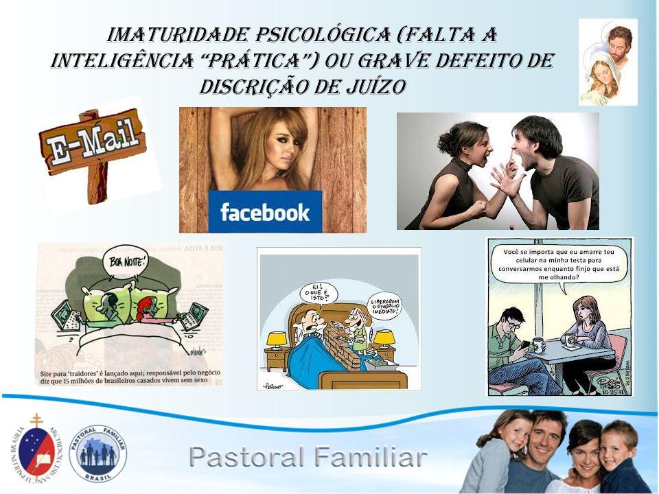 imaturidade psicológica (falta a inteligência prática) ou grave defeito de discrição de juízo