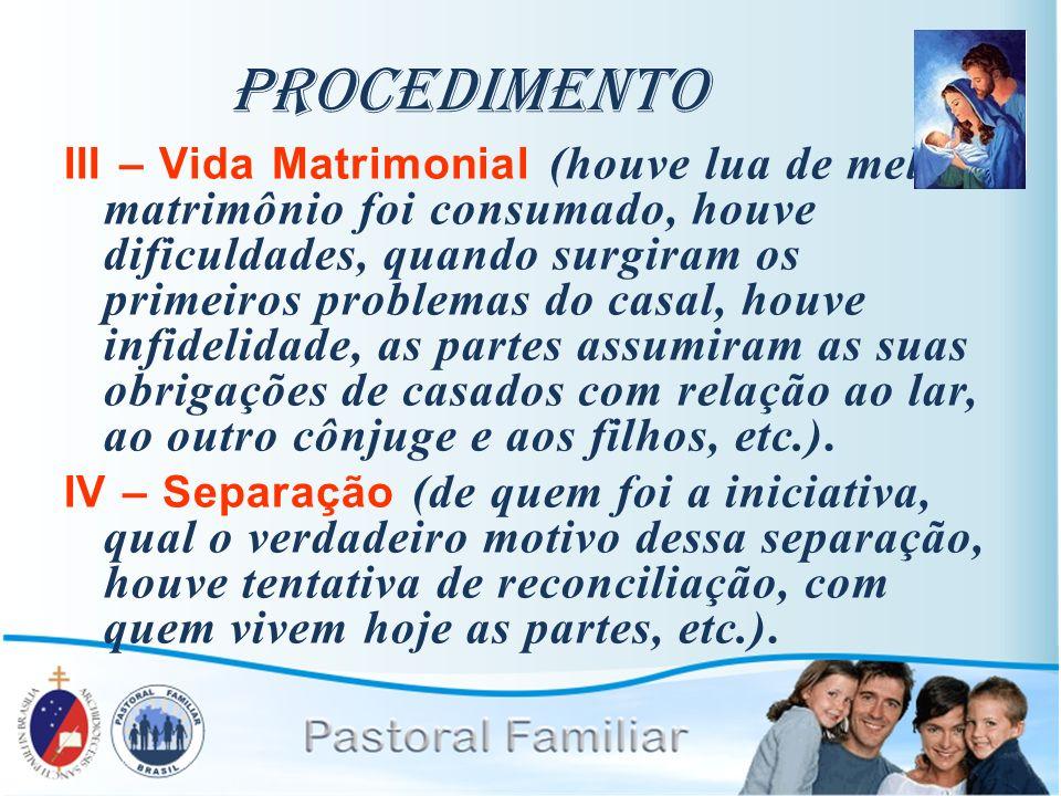 Procedimento III – Vida Matrimonial (houve lua de mel, o matrimônio foi consumado, houve dificuldades, quando surgiram os primeiros problemas do casal