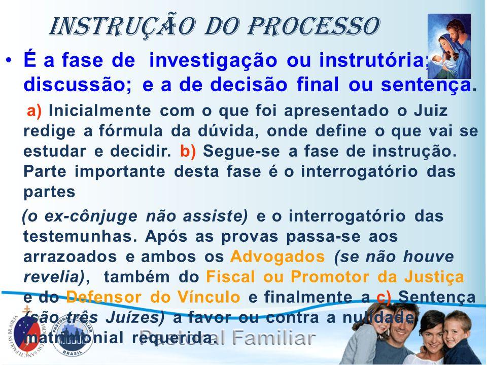 Instrução do Processo É a fase de investigação ou instrutória; discussão; e a de decisão final ou sentença. a) Inicialmente com o que foi apresentado