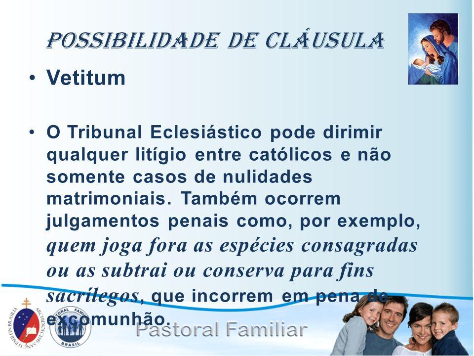 Possibilidade de Cláusula Vetitum O Tribunal Eclesiástico pode dirimir qualquer litígio entre católicos e não somente casos de nulidades matrimoniais.