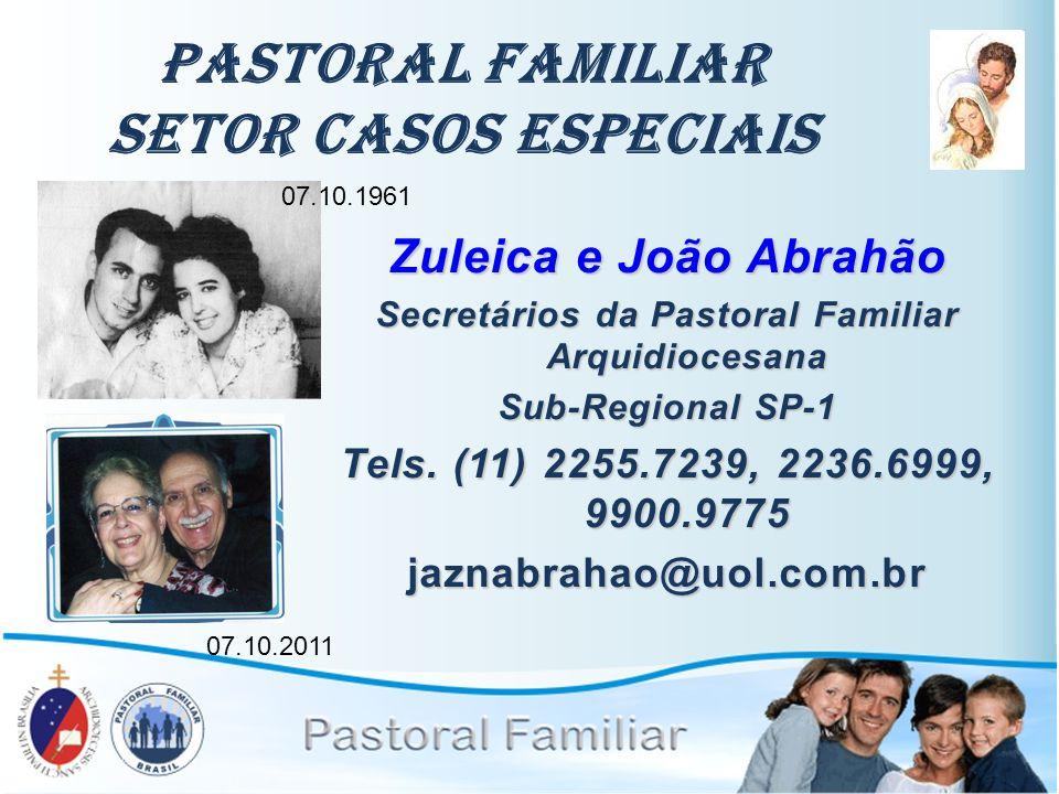 Pastoral Familiar Setor Casos Especiais Zuleica e João Abrahão Secretários da Pastoral Familiar Arquidiocesana Sub-Regional SP-1 Tels. (11) 2255.7239,