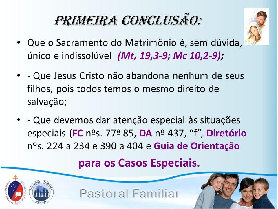 Primeira Conclusão: Que o Sacramento do Matrimônio é, sem dúvida, único e indissolúvel (Mt, 19,3-9; Mc 10,2-9); - Que Jesus Cristo não abandona nenhum