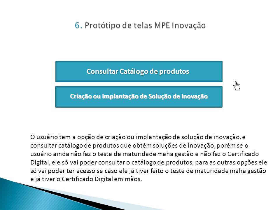 Consultar Catálogo de produtos O usuário tem a opção de criação ou implantação de solução de inovação, e consultar catálogo de produtos que obtém solu