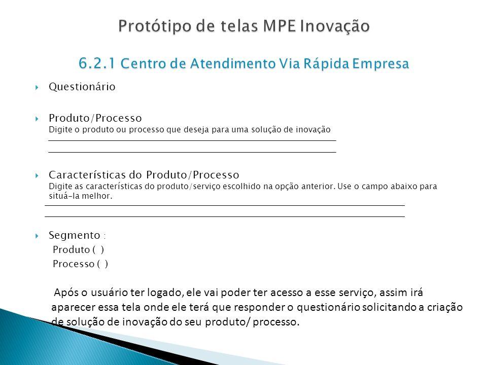 Questionário Produto/Processo Digite o produto ou processo que deseja para uma solução de inovação Características do Produto/Processo Digite as carac