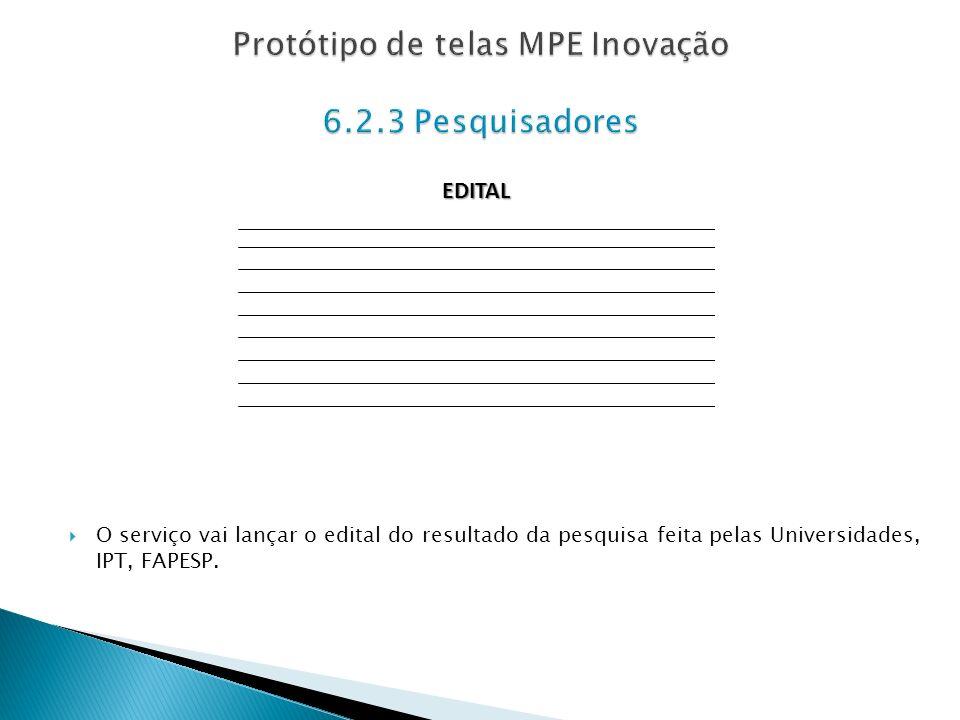 O serviço vai lançar o edital do resultado da pesquisa feita pelas Universidades, IPT, FAPESP. EDITAL