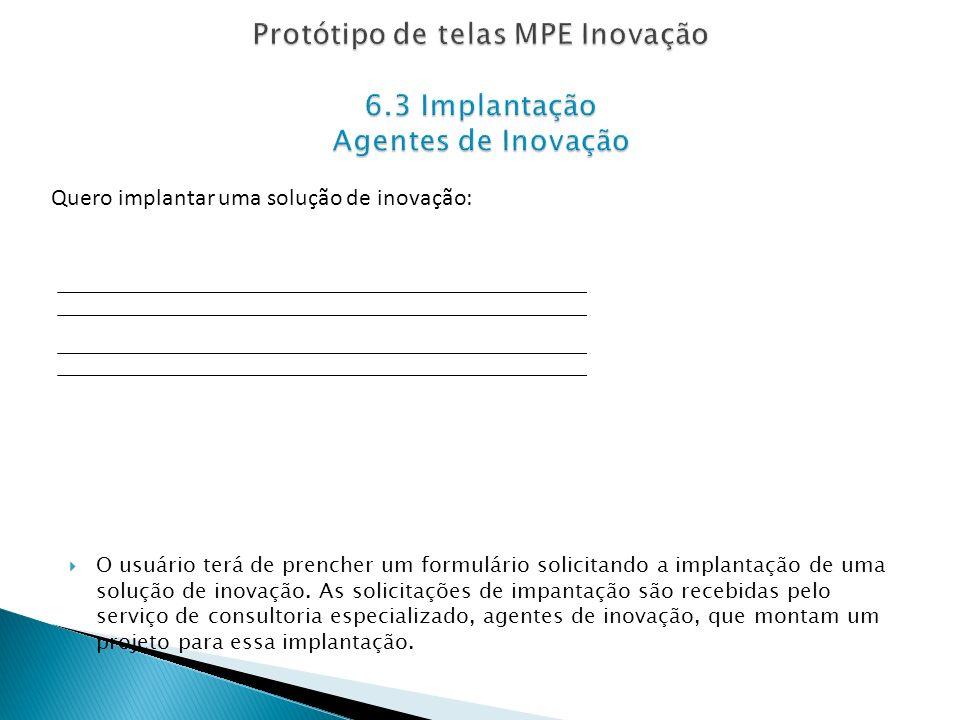 O usuário terá de prencher um formulário solicitando a implantação de uma solução de inovação. As solicitações de impantação são recebidas pelo serviç