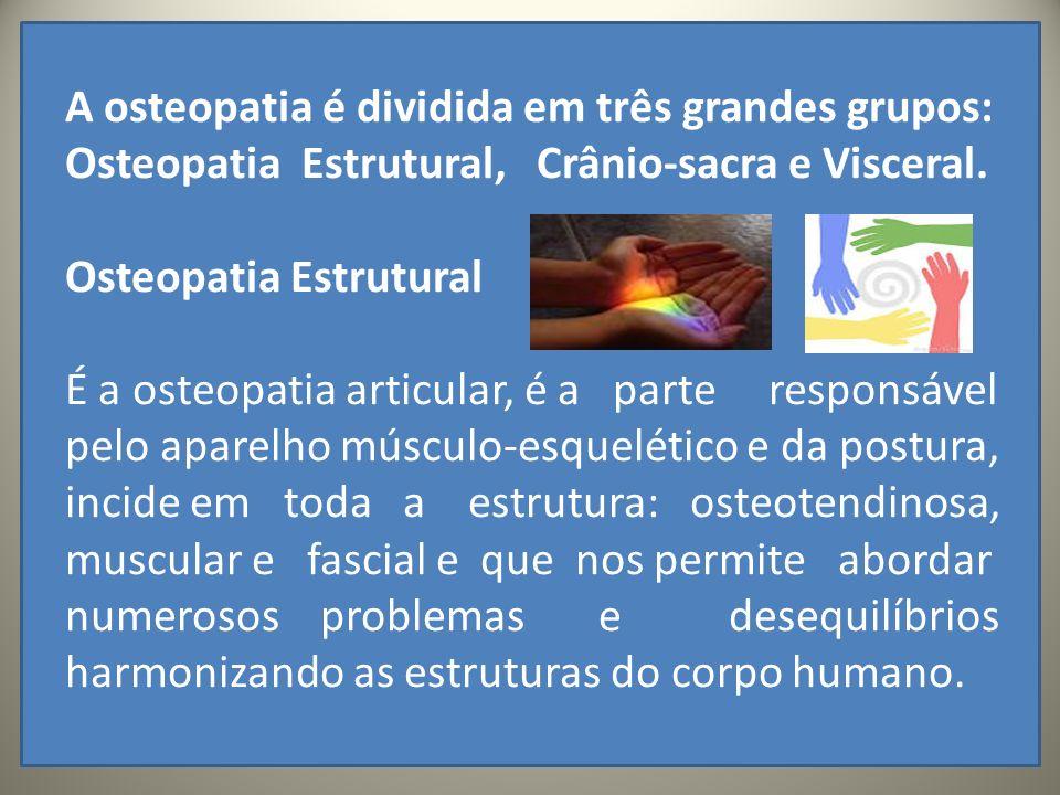 .. A osteopatia é dividida em três grandes grupos: Osteopatia Estrutural, Crânio-sacra e Visceral. Osteopatia Estrutural É a osteopatia articular, é a