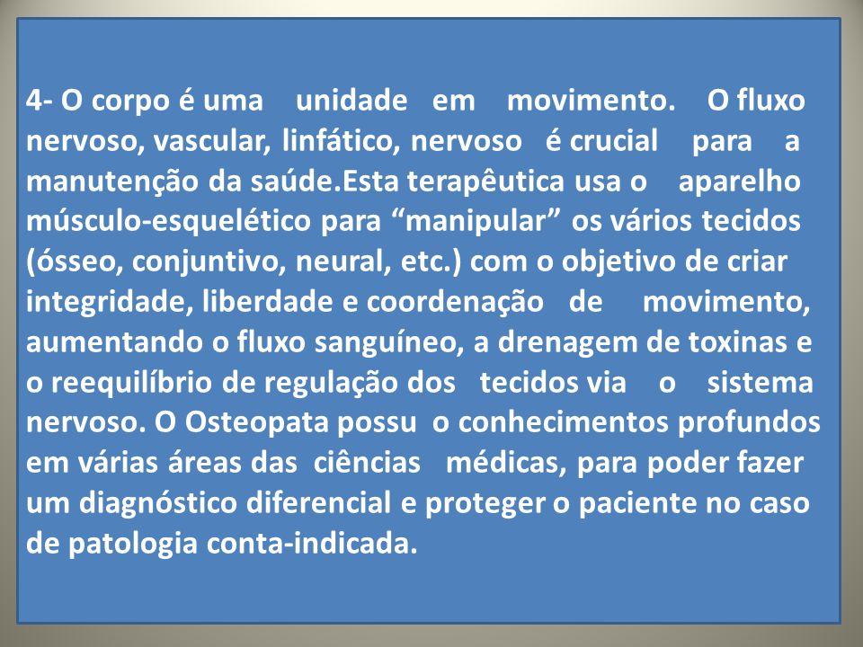 .. 4- O corpo é uma unidade em movimento. O fluxo nervoso, vascular, linfático, nervoso é crucial para a manutenção da saúde.Esta terapêutica usa o ap