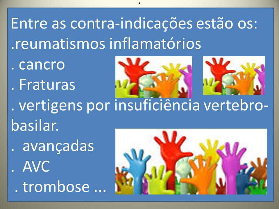 .. Entre as contra-indicações estão os:.reumatismos inflamatórios. cancro. Fraturas. vertigens por insuficiência vertebro- basilar.. avançadas. AVC. t
