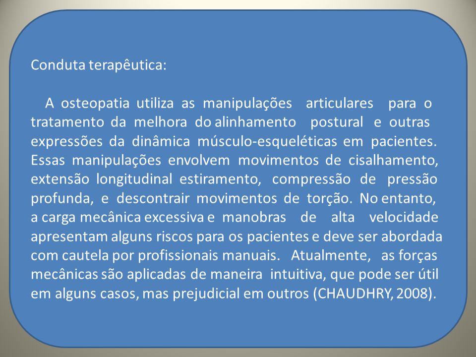. Conduta terapêutica: A osteopatia utiliza as manipulações articulares para o tratamento da melhora do alinhamento postural e outras expressões da di