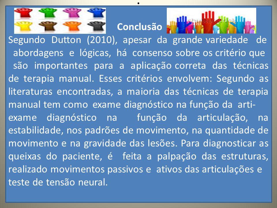 .. Conclusão Segundo Dutton (2010), apesar da grande variedade de abordagens e lógicas, há consenso sobre os critério que são importantes para a aplic
