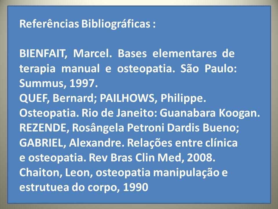 .. Referências Bibliográficas : BIENFAIT, Marcel. Bases elementares de terapia manual e osteopatia. São Paulo: Summus, 1997. QUEF, Bernard; PAILHOWS,
