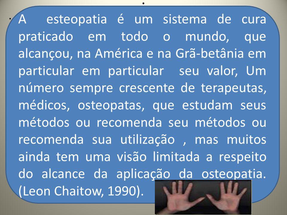 .. A esteopatia é um sistema de cura praticado em todo o mundo, que alcançou, na América e na Grã-betânia em particular em particular seu valor, Um nú