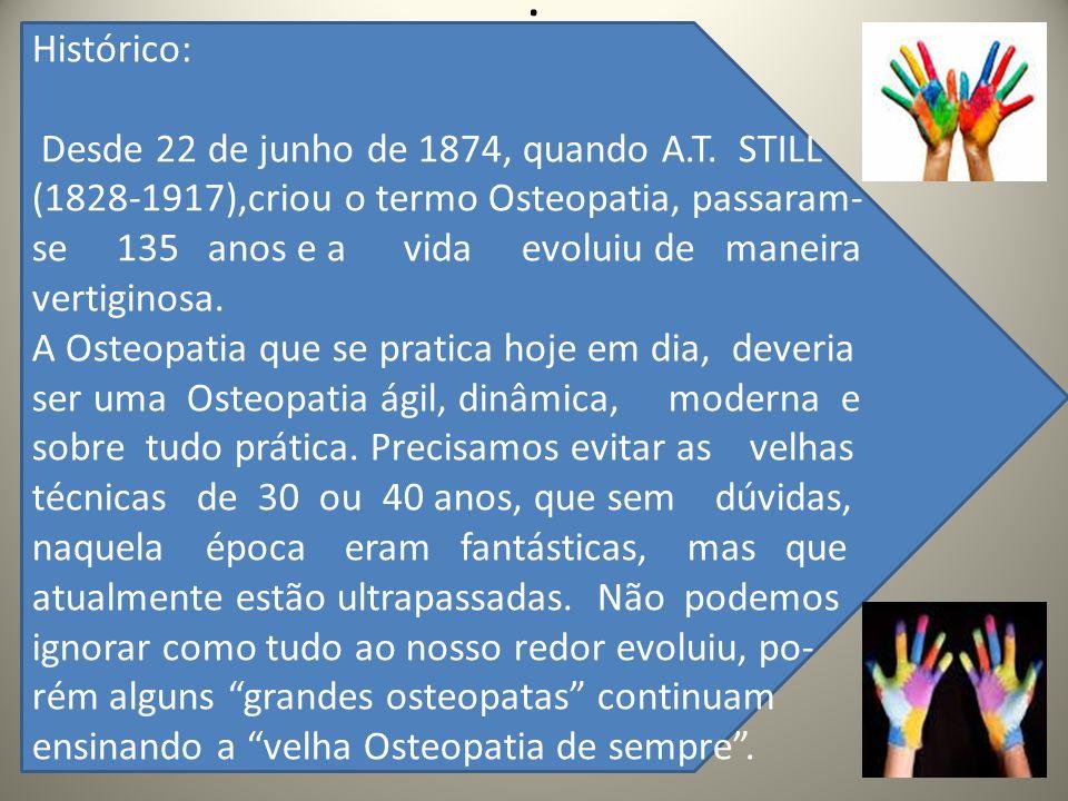 .. Histórico: Desde 22 de junho de 1874, quando A.T. STILL (1828-1917),criou o termo Osteopatia, passaram- se 135 anos e a vida evoluiu de maneira ver