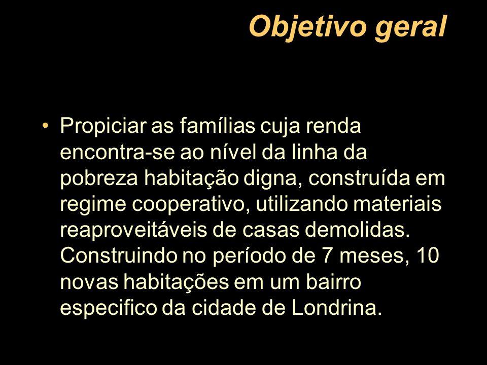 Objetivo geral Propiciar as famílias cuja renda encontra-se ao nível da linha da pobreza habitação digna, construída em regime cooperativo, utilizando