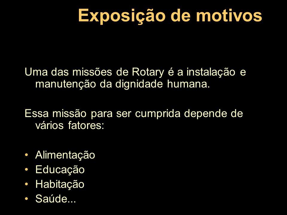 Exposição de motivos O Rotary Internacional tem sistematicamente atuado em todas essas frentes, de forma muito consistente e sempre pautado na força do companheirismo e do ideal de servir.