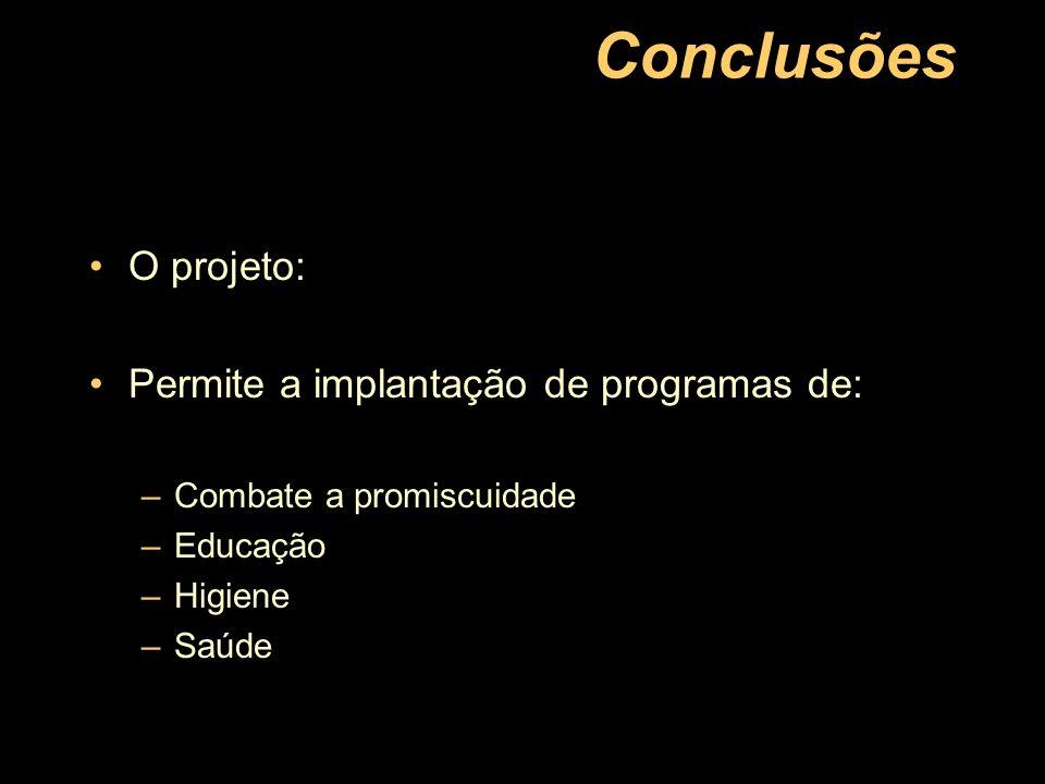 Conclusões O projeto: Permite a implantação de programas de: –Combate a promiscuidade –Educação –Higiene –Saúde